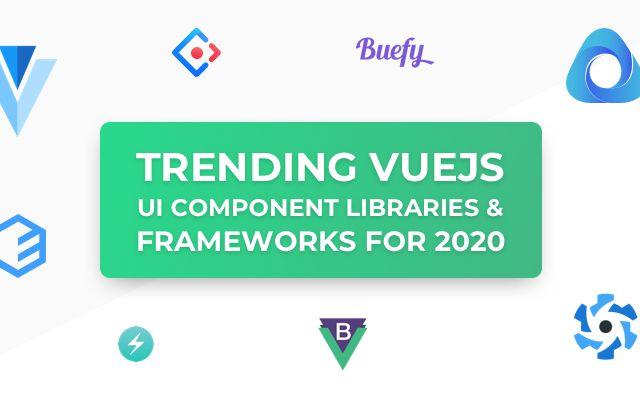 trending vuejs ui components libraries and frameworks